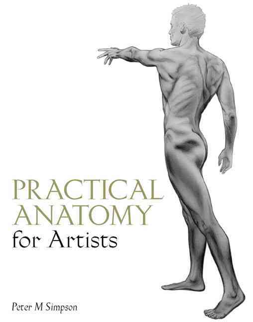 Practical Anatomy for Artists By Simpson, Peter M.